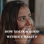 how to look good with no makeup