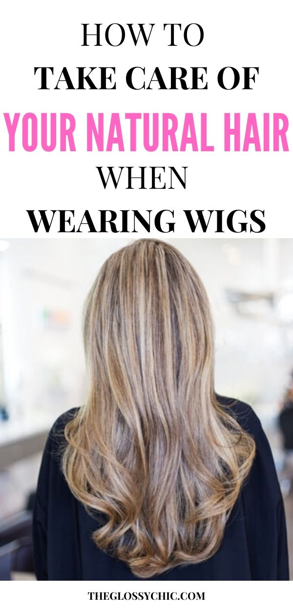 ways to take care of your hair when wearing a wig