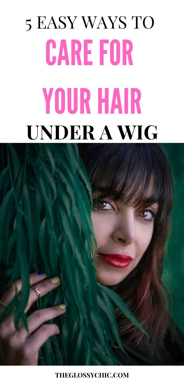 how to take care of your hair under a wig