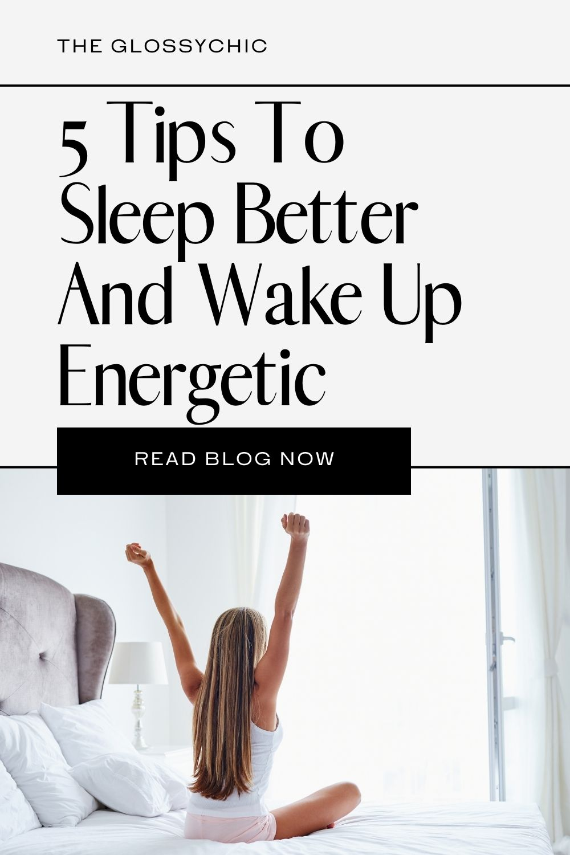 5 Tips To Sleep Better And Wake Up Energetic